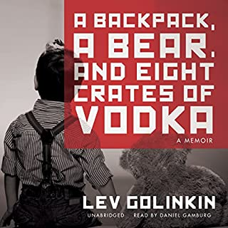 A Backpack, a Bear, and Eight Crates of Vodka: A Memoir                   By:                                                                                                                                 Lev Golinkin                               Narrated by:                                                                                                                                 Daniel Gamburg                      Length: 9 hrs and 29 mins     97 ratings     Overall 4.4