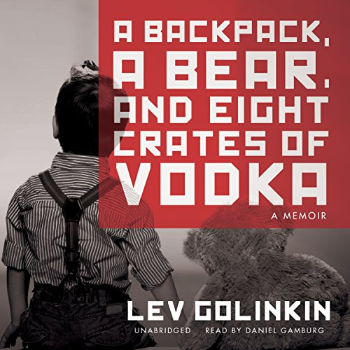 A Backpack, a Bear, and Eight Crates of Vodka: A Memoir cover art