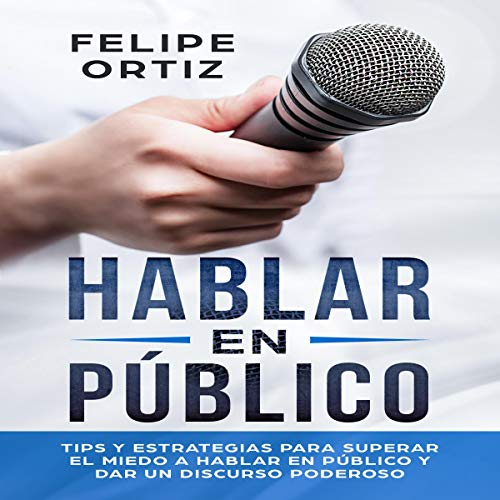Hablar en Público [Speak in Public]     Tips y Estrategias para Superar el Miedo a Hablar en Público y Dar un Discurso Poderoso [Tips and Strategies to Overcome the Fear of Public Speaking and Give a Powerful Speech]              By:                                                                                                                                 Felipe Ortiz                               Narrated by:                                                                                                                                 Nicolas Villanueva                      Length: 2 hrs and 3 mins     Not rated yet     Overall 0.0
