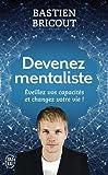 Devenez mentaliste - Eveillez vos capacités et changez votre vie