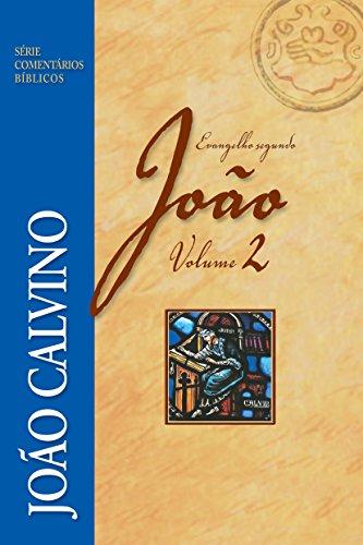 Evangelho Segundo João. João Calvino - Volume 2. Série Comentários Bíblicos