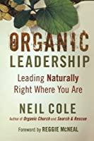 Organic Leadership: Leading Naturally Right Where You Are (Shapevine) by Neil Cole(2010-02-01)