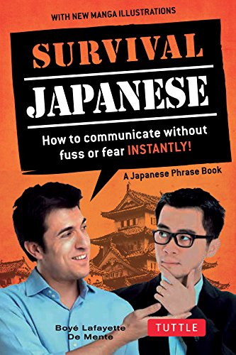 Survival Japanese: How to Communicate Without Fuss or Fear Instantly! (Japanese Phrasebook): How to Communicate Without Fuss or Fear Instantly! (a ... (Survival Phrase Books-miscellaneous/English)