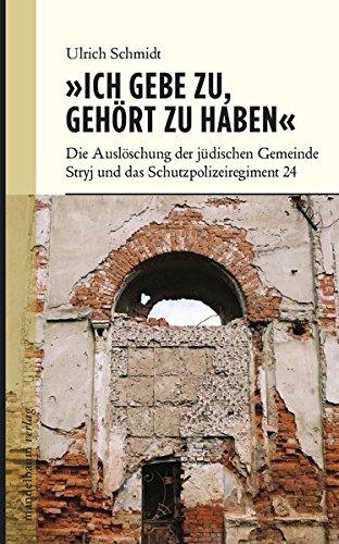 'Ich gebe zu, gehört zu haben': Die Auslöschung der jüdischen Gemeinde Stryj und das Schutzpolizeiregiment 24