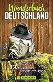 Wanderbuch Deutschland: 350 Touren zwischen Rügen und Zugspitze: 350 Touren zwischen Zugspitze und Rügen (Broschiert)