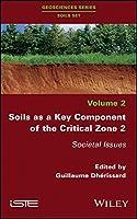 Soils as a Key Component of the Critical Zone 2: Societal Issues (Geosciences Series Soils Set)