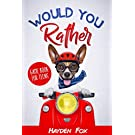 Would You Rather for Teens: The Ultimate Game Book For Teens Filled With Hilariously Challenging Questions and Silly Scenarios That The Whole Family Will Love!: 3 (Would You Rather Game Books)
