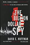 The Billion Dollar Spy: A True Story of Cold War Espionage and Betrayal...