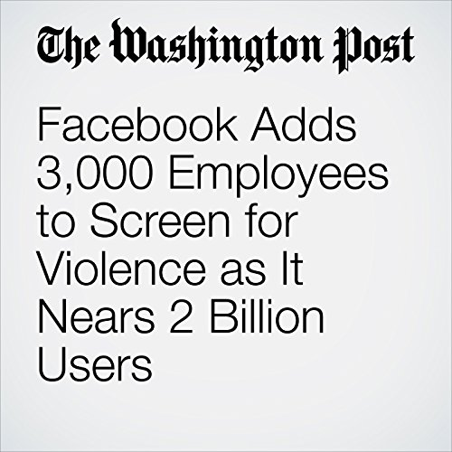 Facebook Adds 3,000 Employees to Screen for Violence as It Nears 2 Billion Users copertina