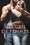Des Cris de Femmes: [Nouvelle Adulte Érotique, Domination, Soumission] (French Edition)