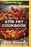 Stir Fry Cookbook: Over 255 Quick & Easy Gluten Free Low Cholesterol Whole Foods Recipes full of Antioxidants & Phytochemicals (Stir Fry Natural Weight Loss Transformation)