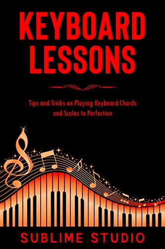 KEYBOARD LESSONS: Tips and Tricks on Playing Keyboard Chords and Scales to Perfection (English Edition)