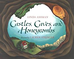 Castles, Caves, and Honeycombs by [Linda Ashman, Lauren Stringer]