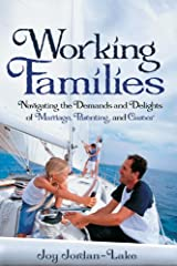 Working Families: Navigating the Demands and Delights of Marriage, Parenting, and Career Kindle Edition