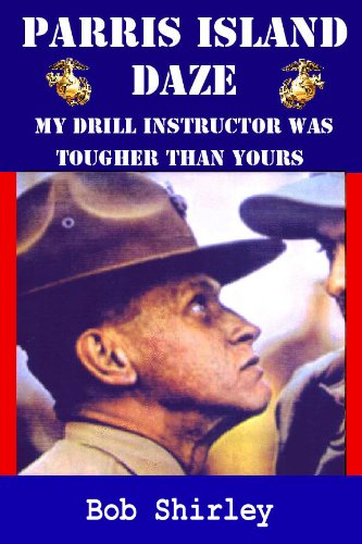 Parris Island Daze: My Drill Instructor was Tougher Than Yours