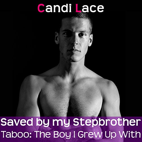 Saved by my Stepbrother: A BBW Forbidden First Time Romance (Taboo: The Boy I Grew Up With Book 1) audiobook cover art