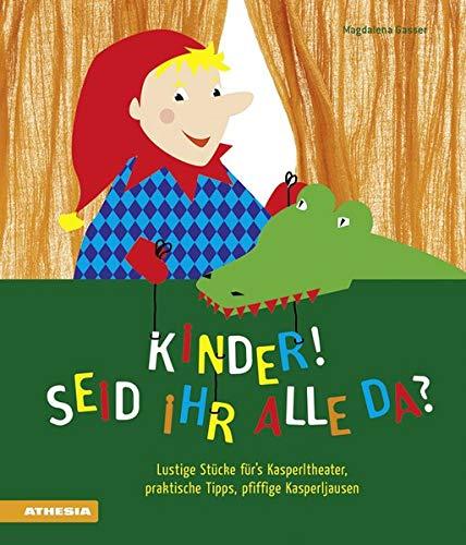 Kinder, seid ihr alle da?: Lustige Stücke für's Kasperltheater, praktische Tipps, pfiffige Kasperljausen