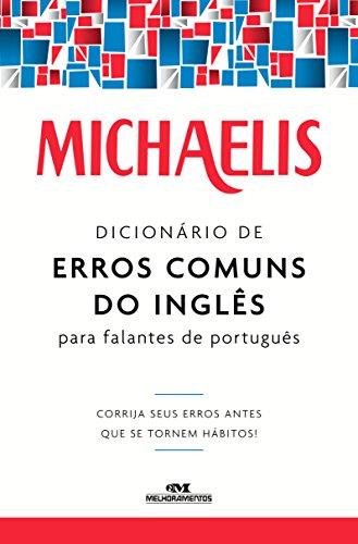 Michaelis Dicionário de Erros Comuns do inglês para Falantes de Português: Corrija seus erros antes que se tornem hábitos!