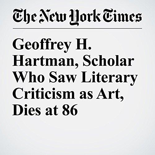 Geoffrey H. Hartman, Scholar Who Saw Literary Criticism as Art, Dies at 86 audiobook cover art