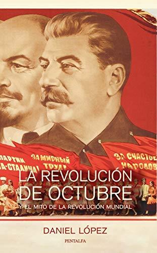 La Revolución de Octubre y el mito de la revolución mundial eBook: López Rodríguez, Daniel : Amazon.es: Tienda Kindle