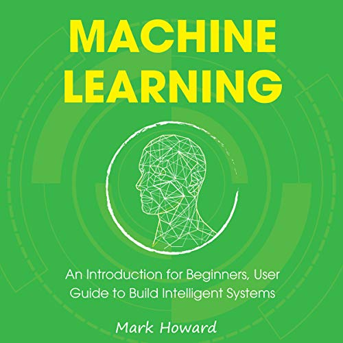 Machine Learning: An Introduction for Beginners, User Guide to Build Intelligent Systems audiobook cover art