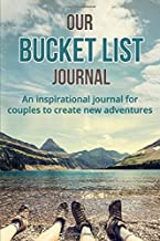 Our Bucket List Journal: An inspirational journal for couples to create new adventures.