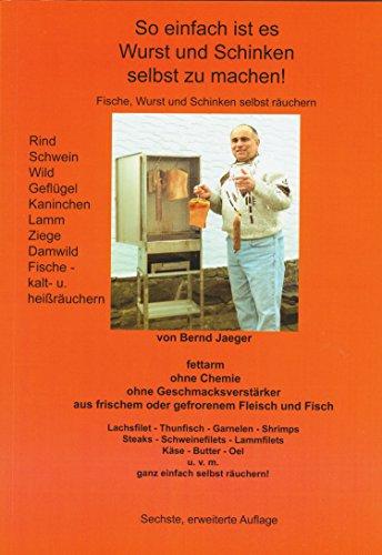 Jaeger so Einfach ist es Wurst und Schinken Selbst zu Machen! von Bernd 6. Auflage, Räucheranleitung für Fisch (Lachs), Schinken, Wurst, Käse, Spar-Brand, Räuchermehl