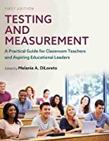 Testing and Measurement: A Practical Guide for Classroom Teachers and Aspiring Educational Leaders