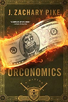 Orconomics: A Satire (The Dark Profit Saga Book 1) by [J. Zachary Pike]