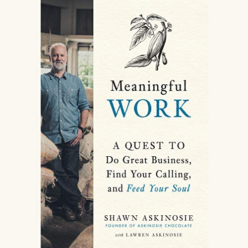 Meaningful Work     A Quest to Do Great Business, Find Your Calling, and Feed Your Soul              By:                                                                                                                                 Shawn Askinosie,                                                                                        Lawren Askinosie                               Narrated by:                                                                                                                                 Shawn Askinosie                      Length: 6 hrs and 47 mins     46 ratings     Overall 4.5