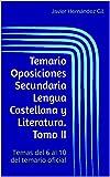 Temario Oposiciones Secundaria Lengua Castellana y Literatura. Tomo II: Temas del 6 al 10 del temario oficial