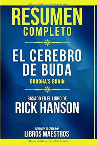 Resumen Completo: El Cerebro De Buda (Buddhas Brain) - Basado En El Libro De Rick Hanson (Spanish Edition)