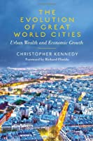 The Evolution of Great World Cities: Urban Wealth and Economic Growth (Reappraisals: Canadian Writers)