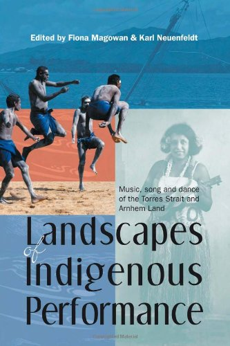 Landscapes of Indigenous Performance: Music, Song, and Dance of the Torres Strait and Arnhem Land