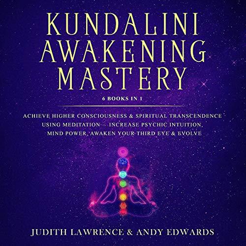 Kundalini Awakening Mastery: 6 Books In 1 audiobook cover art