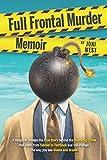 Full Frontal Murder Memoir: A Daughter Reveals the...