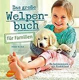 Das große Welpenbuch für Familien: So funktioniert´s mit Kind und Hund