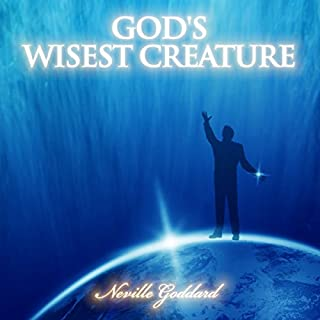God's Wisest Creature     Neville Goddard Lectures              By:                                                                                                                                 Neville Goddard                               Narrated by:                                                                                                                                 John Marino                      Length: 14 mins     Not rated yet     Overall 0.0