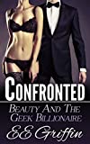 Confronted (Beauty And The Billionaire Geek Book 1)