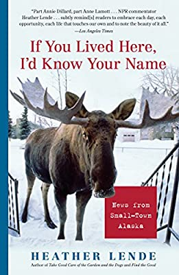 If You Lived Here, I'd Know Your Name: News from Small-Town Alaska by Algonquin Books