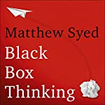 Black Box Thinking     The Surprising Truth About Success              By:                                                                                                                                 Matthew Syed                               Narrated by:                                                                                                                                 Simon Slater                      Length: 12 hrs and 25 mins     3,916 ratings     Overall 4.7