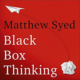 Black Box Thinking     The Surprising Truth About Success              By:                                                                                                                                 Matthew Syed                               Narrated by:                                                                                                                                 Simon Slater                      Length: 12 hrs and 25 mins     3,844 ratings     Overall 4.7