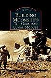 Building Moonships: The Grumman Lunar Module
