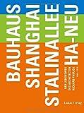 Bauhaus – Shanghai – Stalinallee – Ha-Neu: Der Lebensweg des Architekten Richard Paulick 1903-1979 (Gegenstand und Raum, Neue Folge / Herausgegeben von...