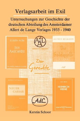 Verlagsarbeit Im Exil: Untersuchungen Zur Geschichte Der Deutschen Abteilung Des Amsterdamer Allert de Lange Verlages 1933-1940 (AMSTERDAMER PUBLIKATIONEN ZUR SPRACHE UND LITERATUR)
