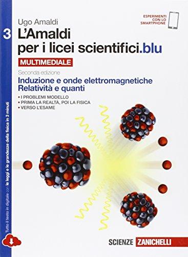 Amaldi per i licei scientifici.blu. Per le Scuole superiori. Con e-book. Con espansione online. Induzione e onde elettromagnetiche, relatività e quanti (Vol. 3)