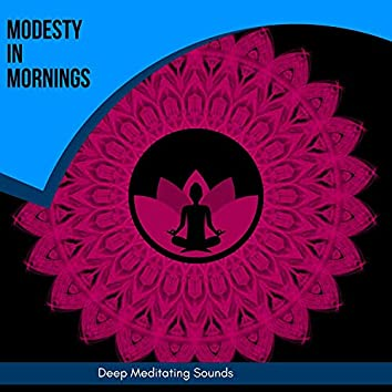 Modesty In Mornings - Deep Meditating Sounds