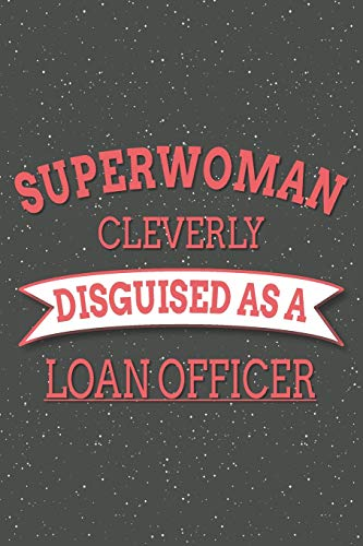 Superwoman Cleverly Disguised As A Loan Officer: Notebook, Planner or Journal | Size 6 x 9 | 110 Lined Pages | Office Equipment, Supplies | Great Gift Idea for Christmas or Birthday for a Loan Officer