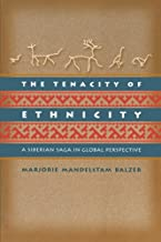 The Tenacity of Ethnicity: A Siberian Saga in Global Perspective