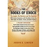 The Books of Enoch: The Angels, The Watchers and The Nephilim (With Extensive Commentary on the Three Books of Enoch, the Fallen Angels, the Calendar of Enoch, and Daniel's Prophecy)